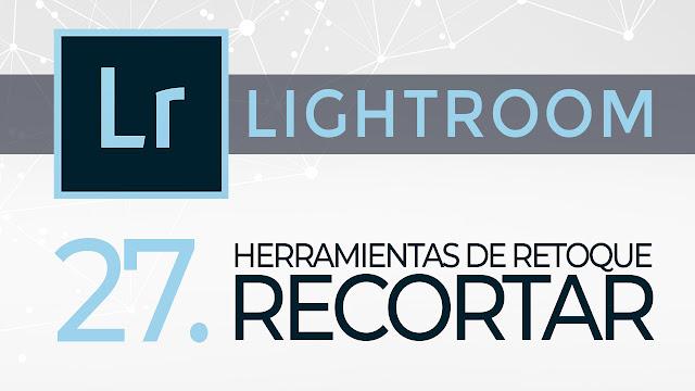 Curso de Lightroom - 27. Herramientas de retoque - Recortar