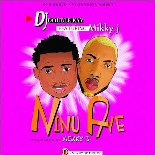 MUSIC:Dj Double Kay Ft. Mikky J – Ninu Aye