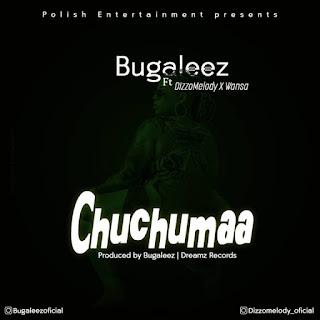 Audio Bugalee ft Dizzomelody x Wansa - CHUCHUMAA Mp3 Download