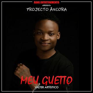 Valter Artístico - Meu Guetto (Projecto Âncora) 2018 | Download Mp3