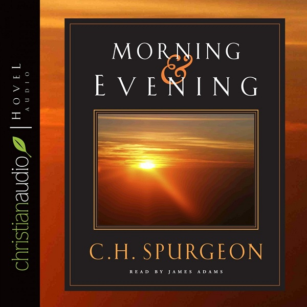 CHARLES SPURGEON'S MORNING AND EVENING - FRIDAY, NOVEMBER 24, 2017