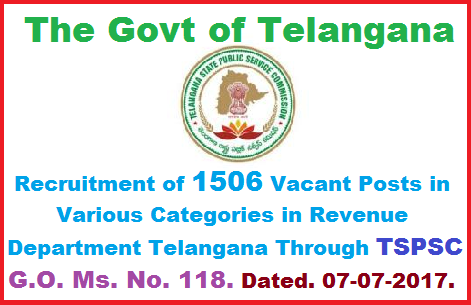 Recruitment of 1506 Vacant Posts in Various Categories in Revenue Department Telangana Through TSPSC GO Ms No 118 Dated 07-07-2017 Public Services – Revenue Department - Recruitment – Filling of (1506) One Thousand Five Hundred and Six vacant posts in various categories by Direct Recruitment in Revenue Department, Telangana, Hyderabad, through the Telangana State Public Service Commission, Hyderabad – Orders   –Issued. recruitment-of-1506-vacant-posts-in-various-categories-in-revenue-department-telangana-through-tspsc-go-ms-no-118-dated-07-07-2017
