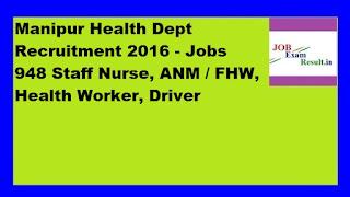 Manipur Health Dept Recruitment 2016 - Jobs 948 Staff Nurse, ANM / FHW, Health Worker, Driver
