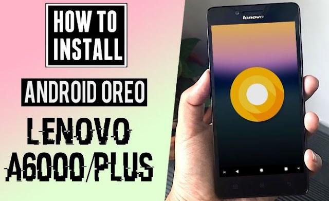 apakah Anda ingin melaksanakan Upgrade Lenovo A Cara Update Android 8.0 Oreo di Lenovo A6000 dan A6000 Plus