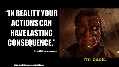 "Featured in the article Arnold Schwarzenegger Inspirational Quotes From Motivational Autobiography that include the best motivational quotes from Arnold: ""In reality your actions can have lasting consequences."""