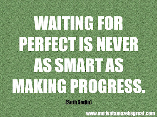 "Featured in our checklist of 46 Powerful Quotes For Entrepreneurs To Get Motivated: ""Waiting for perfect is never as smart as making progress."" -Seth Godin"