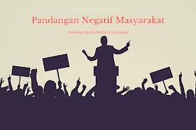 Pandangan Negatif Masyarakat Terhadap Partai Politik di Indonesia