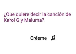 Significado de la canción Créeme Karol G Maluma.