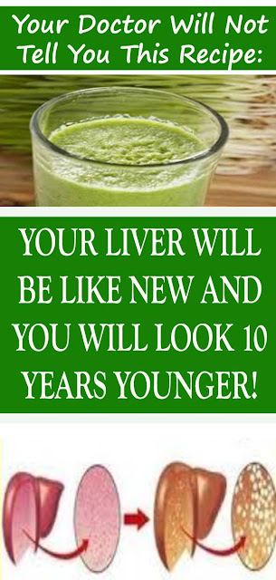 The Recipe Doctors Will Not Tell You: Your Liver Will Be Like A New And You Will Look 10 Years Younger!#NATURALREMEDIES