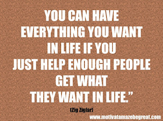 "Featured in our checklist of 46 Powerful Quotes For Entrepreneurs To Get Motivated: ""You can have everything you want in life if you just help enough people get what they want in life."" -Zig Ziglar"