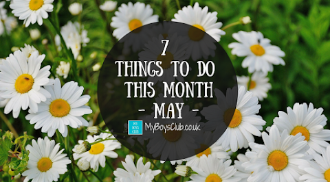 7 Things To Do This Month - May