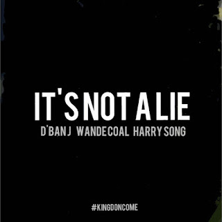 D'Banj – It's Not A Lie ft. Wande Coal & Harrysong. mp3