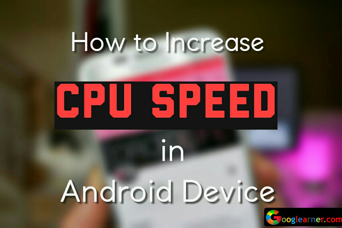 Increase processor CPU speed in android