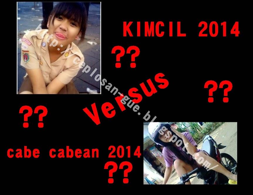Kimcil 2014 Versus Cabe Cabean 2014 ??