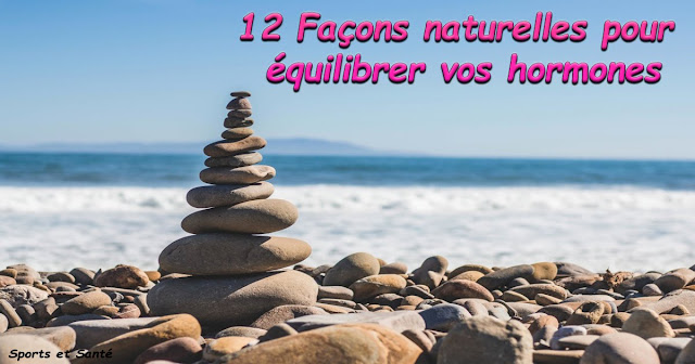 12 Façons naturelles pour équilibrer vos hormones