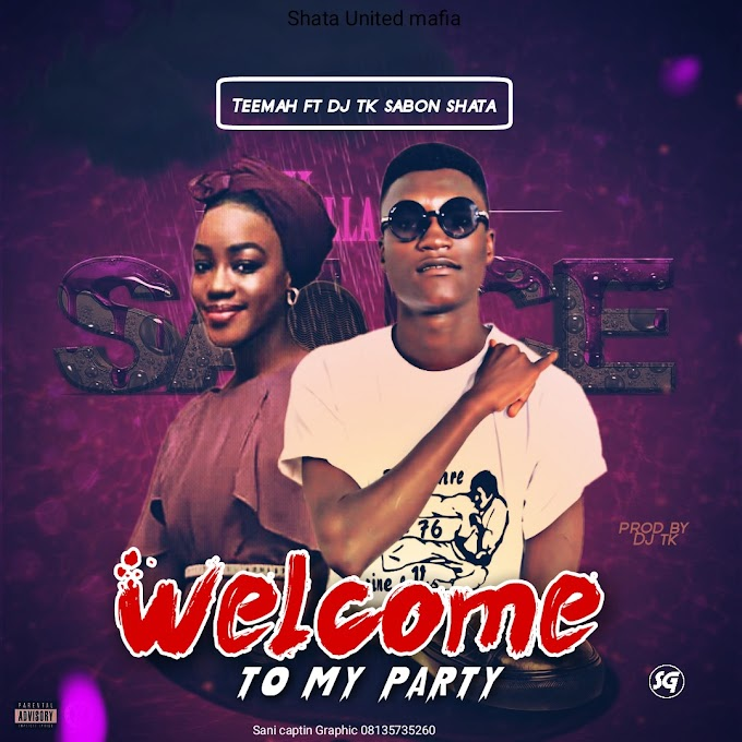 Welcome To My Party | Teemah ft TK Sabon Shata