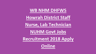 WB NHM DHFWS Howrah District Staff Nurse, Lab Technician NUHM Govt Jobs Recruitment 2018 Apply Online