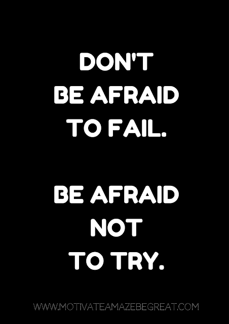 "27 Self Motivation Quotes And Posters For Success: ""Don't be afraid to fail. Be afraid not to try."""
