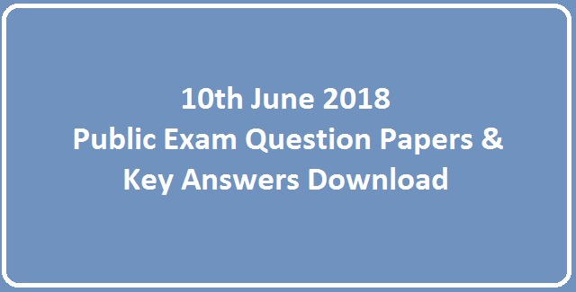 10th Public Exam June 2018 - Question Papers & Answer Keys Download
