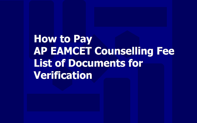 How to Pay the AP EAMCET Counselling Fee, List of Documents for Verification 2019