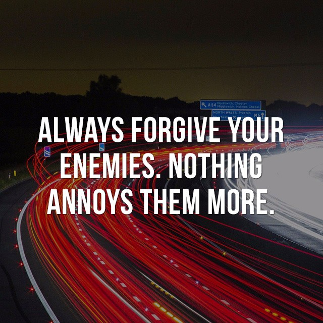Always forgive your enemies. Nothing annoys them more. - Inspirational Quotes
