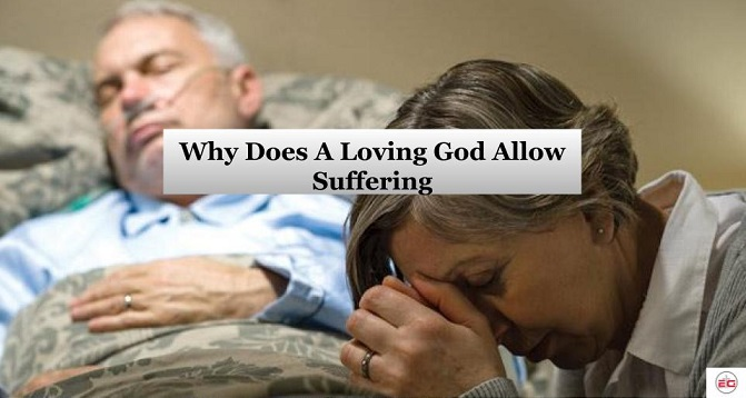 Why Does A Loving God Allow Suffering
