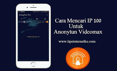 Cara Mencari IP 100 Untuk Anonytun Videomax Dengan Mudah