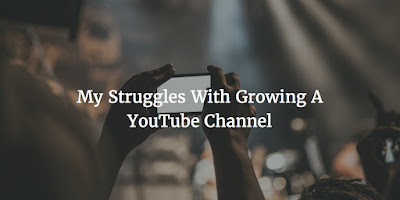 My Struggles With Growing A YouTube Channel
