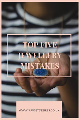 https://www.sunsetdesires.co.uk/2019/04/top-five-jewellery-mistakes.html