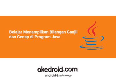 Belajar Contoh Program Java Menampilkan Menentukan Bilangan Ganjil dan Genap di Program Java