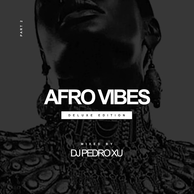 DJ Pedro Xu - Afro Vibes (Deluxe Edition Part 2) - Download Mp3