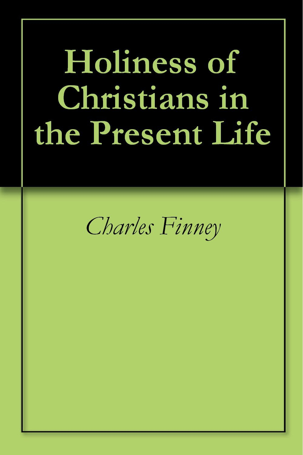 Charles G. Finney-Holiness Of Christians In The Present Life-