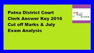 Patna District Court Clerk Answer Key 2016 Cut off Marks & July Exam Analysis