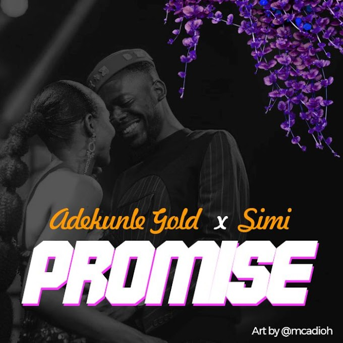 [Music +Video] Adekunle Gold x Simi – Promise