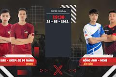 19h30 ngày 28/3, Hồng Anh - HeHe vs Chim Sẻ Đi Nắng - U98: siêu tấn công đối đầu siêu phòng thủ, xứng đáng Super Sunday!
