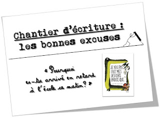 http://www.teachercharlotte.blogspot.fr/2015/10/chantier-decriture-les-bonnes-excuses.html
