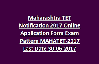 Maharashtra TET Notification 2017 Online Application Form Exam Pattern MAHATET-2017 Last Date 30-06-2017