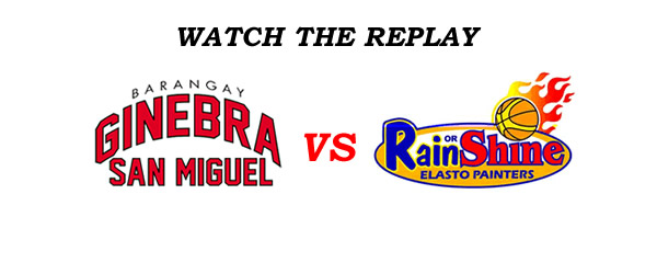 List of Replay Videos Ginebra vs Rain or Shine @ Smart Araneta Coliseum August 21, 2016