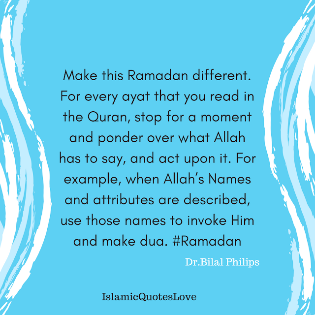 Make this Ramadan different. For every ayat that you read in the Quran, stop for a moment and ponder over what Allah has to say, and act upon it. For example, when Allah's Names and attributes are described, use those names to invoke Him and make dua. #Ramadan