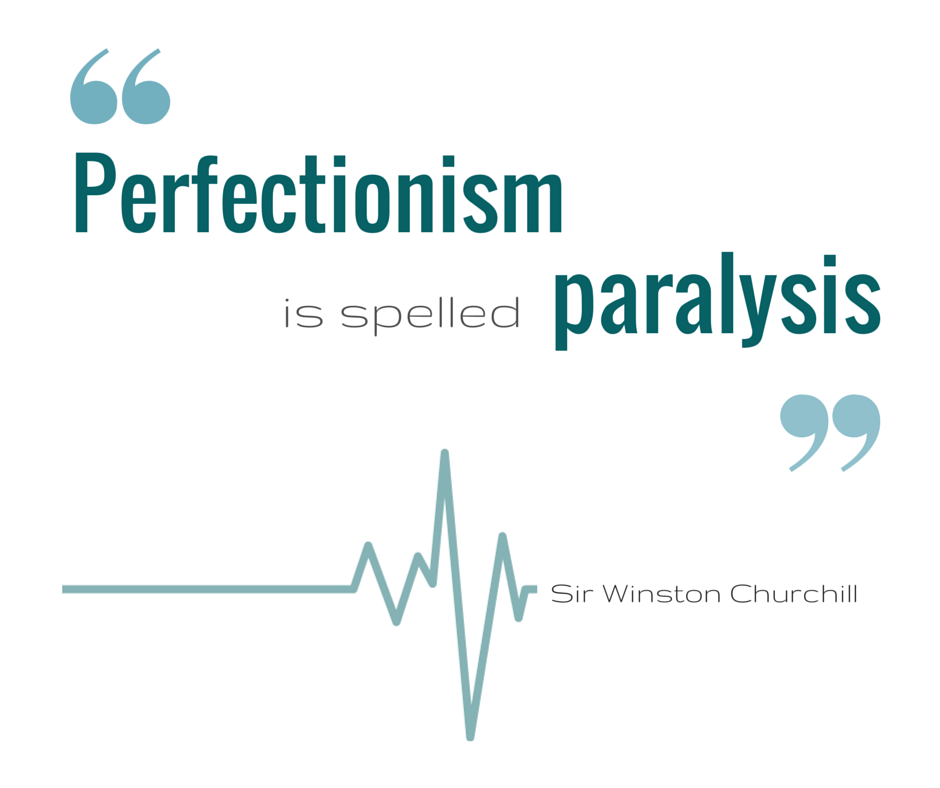 Perfection is spelled paralysis