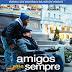 AMIGOS PARA SEMPRE | Remake de filme francês já tem trailer, cartaz e data de estreia