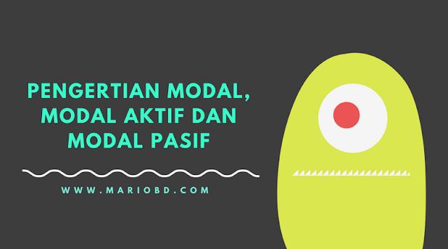 Pengertian Modal, Modal Aktif Dan Modal Pasif - Mario Bd