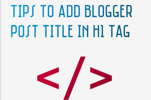 Tips To Add Blogger Post Title To H1 Tag For Best Seo