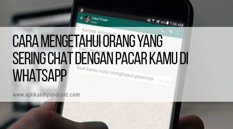 Cara mengetahui orang yang sering chat dengan pacar kamu di WhatsApp