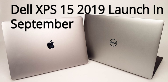 Dell XPS 15 2019 Launch In September