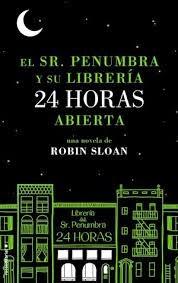 El Sr. Penumbra y su libreria 24 horas abierta – Robin Sloan