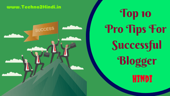 Top 10 Powerful Tips To Become a Successful Blogger in Hindi 2020