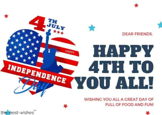 dear friends happy 4th to you all wishing you all a great day of full of food and fun