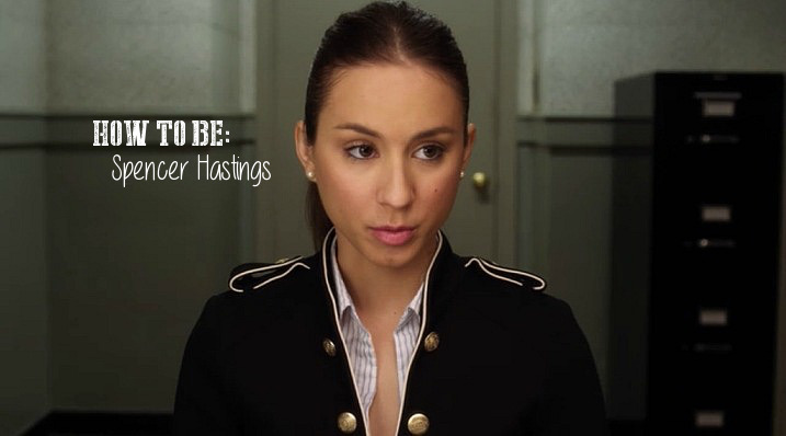 HOW TO BE : Spencer Hastings of Pretty Little Liars