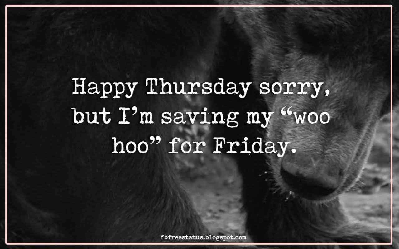 "Happy Thursday sorry, but I'm saving my ""woo hoo"" for Friday."